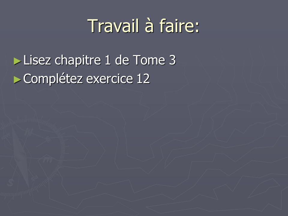 Travail à faire: Lisez chapitre 1 de Tome 3 Complétez exercice 12