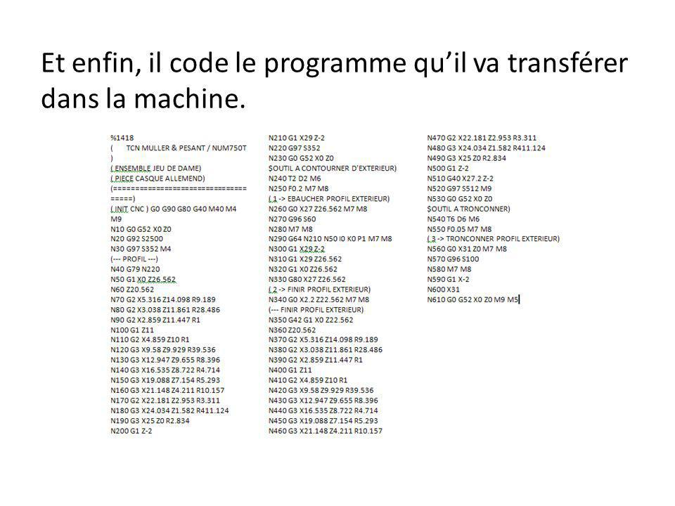 Et enfin, il code le programme qu'il va transférer dans la machine.