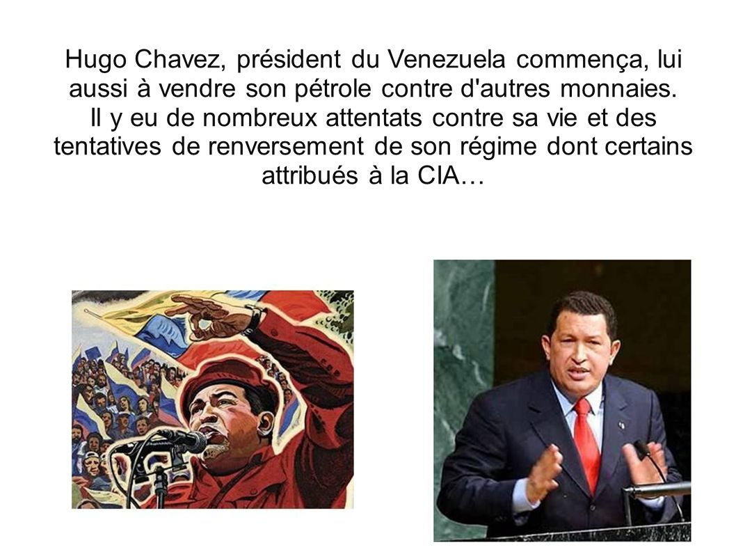 Hugo Chavez, président du Venezuela commença, lui aussi à vendre son pétrole contre d autres monnaies.