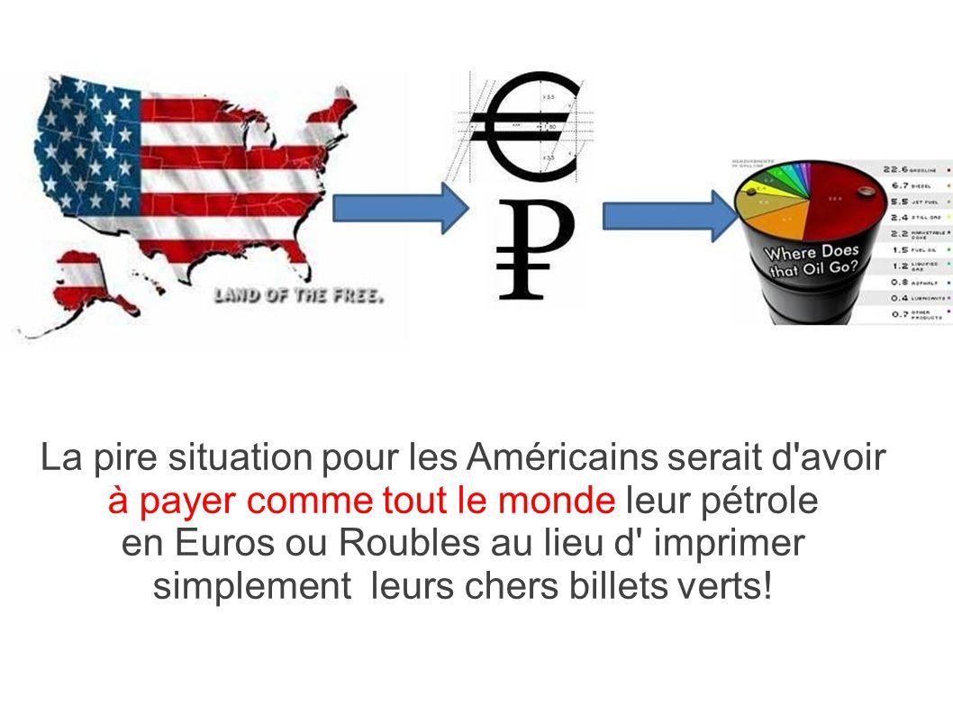 La pire situation pour les Américains serait d avoir à payer comme tout le monde leur pétrole