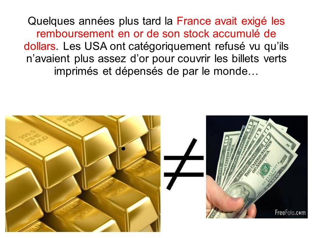 Quelques années plus tard la France avait exigé les remboursement en or de son stock accumulé de dollars.