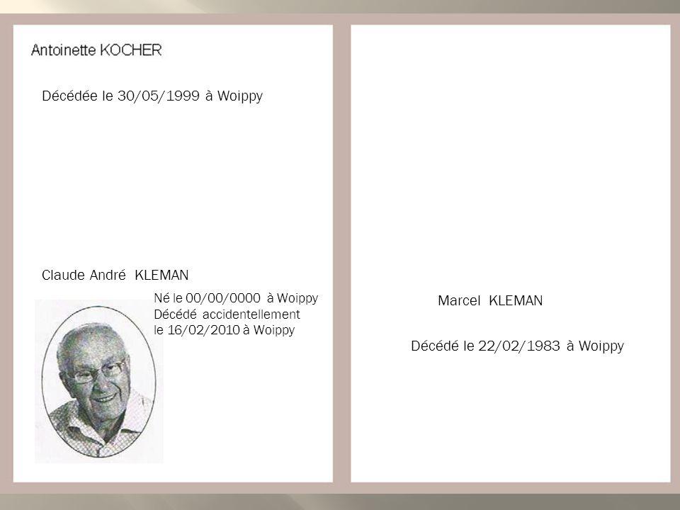 Décédée le 30/05/1999 à Woippy Claude André KLEMAN Marcel KLEMAN