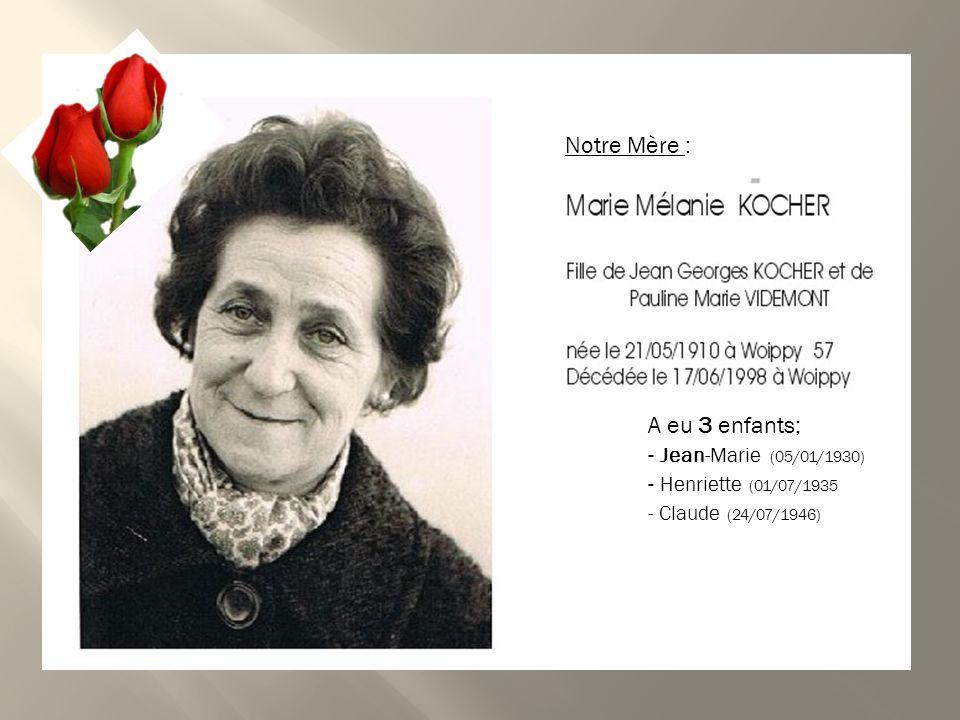 Notre Mère : A eu 3 enfants; - Jean-Marie (05/01/1930)