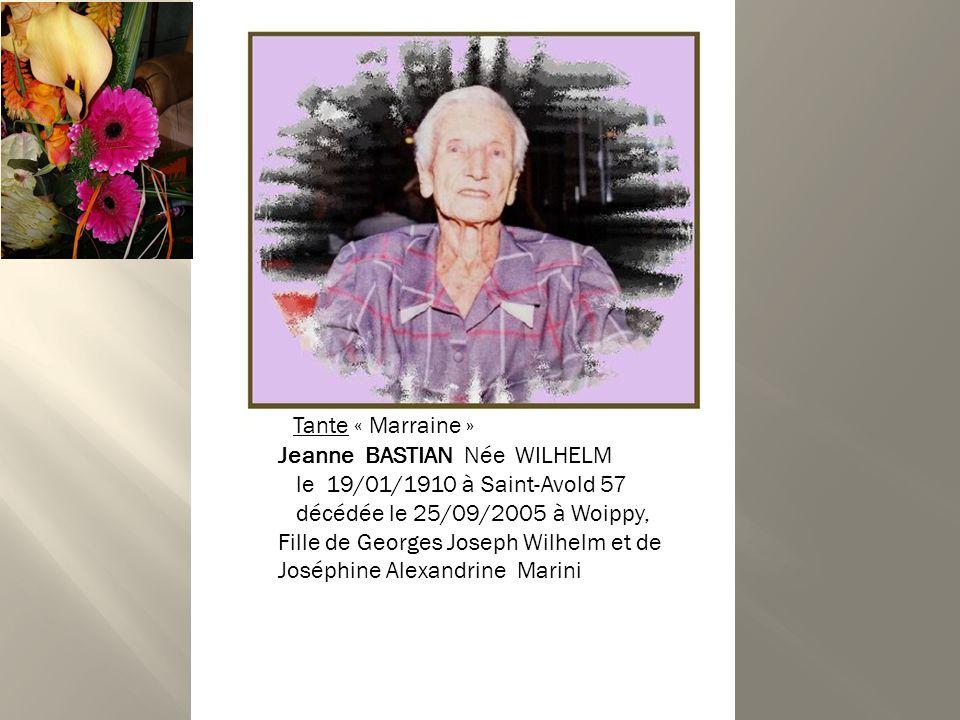 Tante « Marraine » Jeanne BASTIAN Née WILHELM. le 19/01/1910 à Saint-Avold 57. décédée le 25/09/2005 à Woippy,