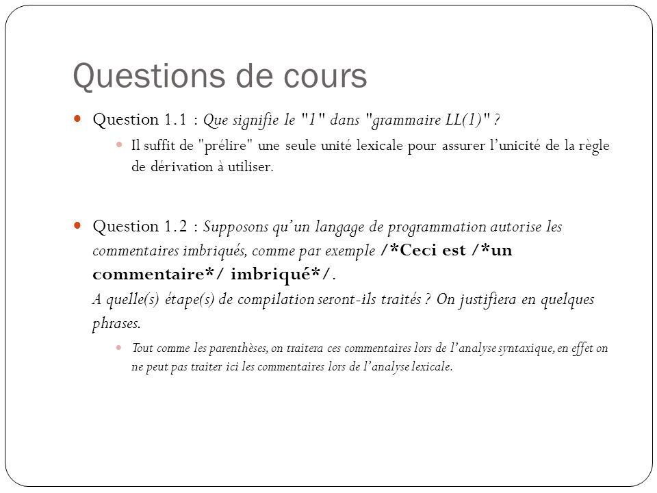Questions de cours Question 1.1 : Que signifie le 1 dans grammaire LL(1)