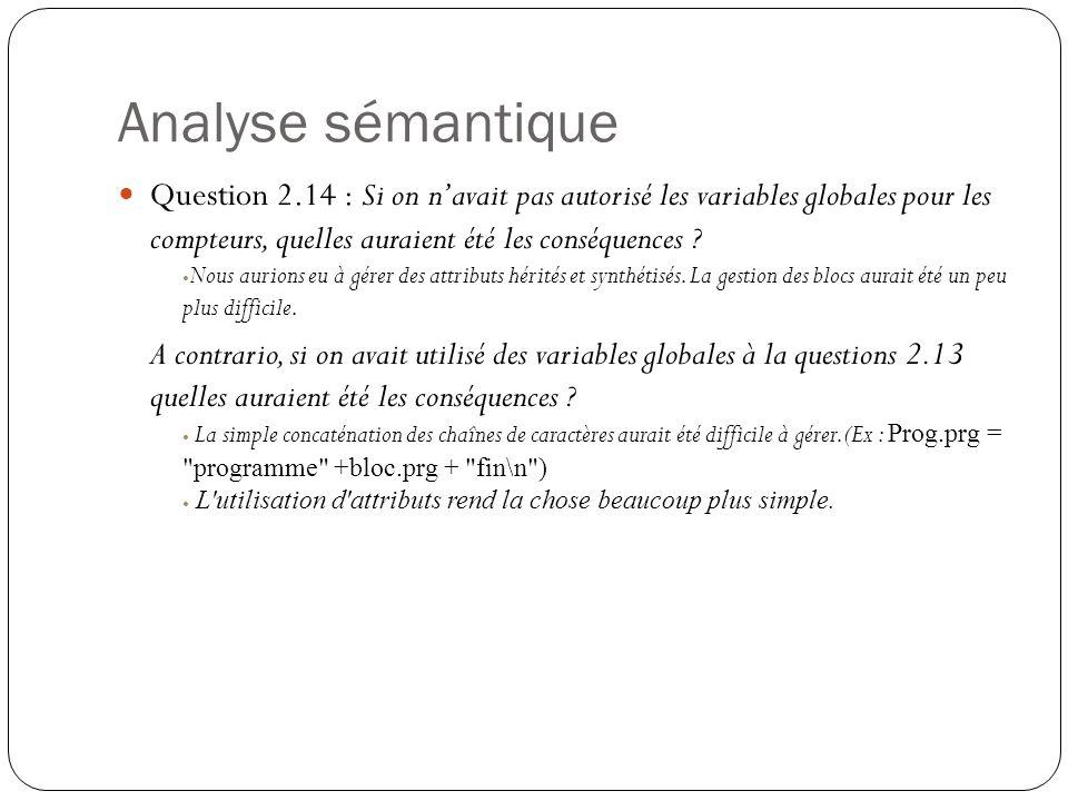 Analyse sémantique Question 2.14 : Si on n'avait pas autorisé les variables globales pour les compteurs, quelles auraient été les conséquences