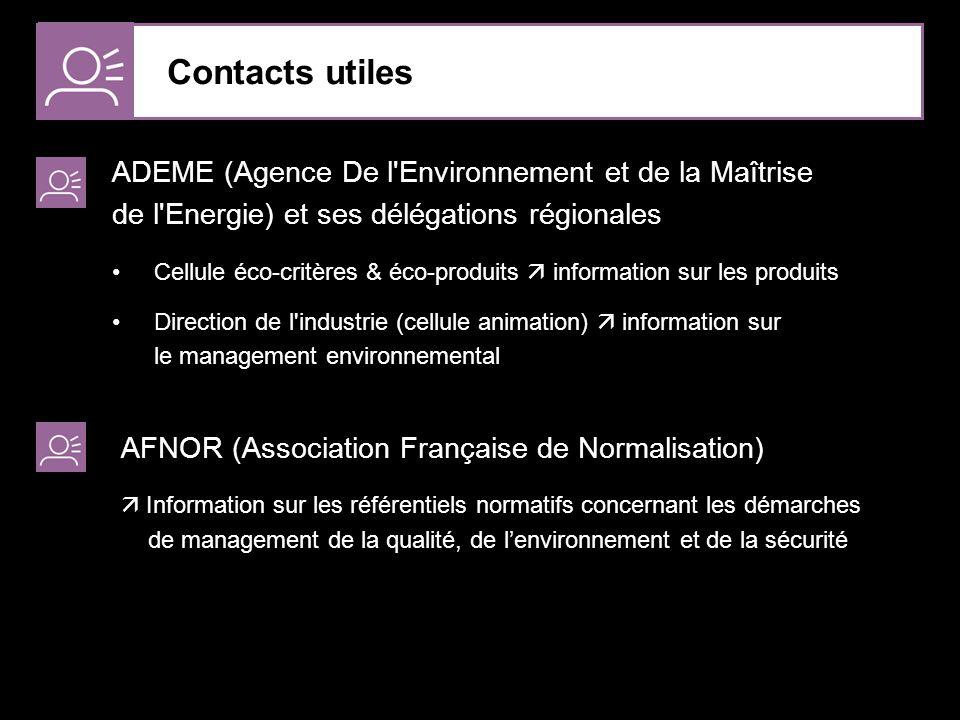 Contacts utiles ADEME (Agence De l Environnement et de la Maîtrise de l Energie) et ses délégations régionales.