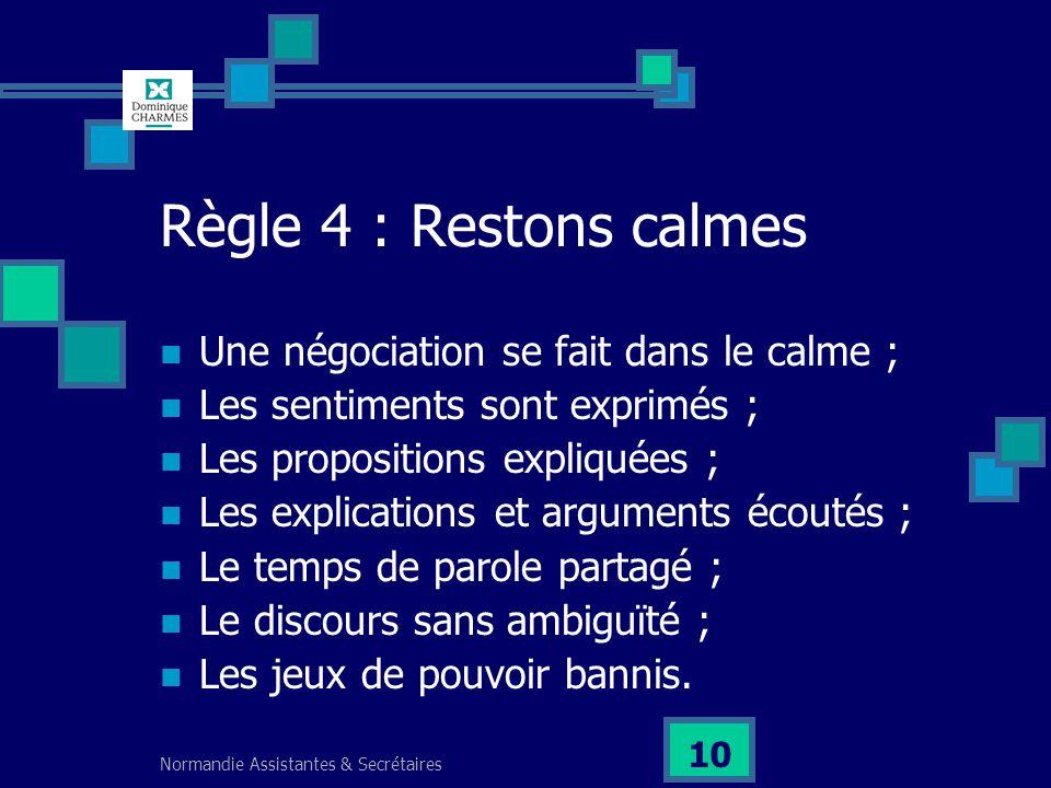 Règle 4 : Restons calmes Une négociation se fait dans le calme ;