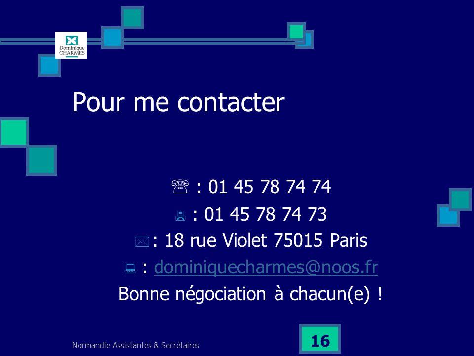 Pour me contacter  : 01 45 78 74 74. : 01 45 78 74 73. : 18 rue Violet 75015 Paris. : dominiquecharmes@noos.fr.