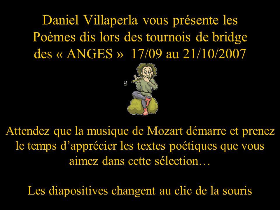 Daniel Villaperla vous présente les Poèmes dis lors des tournois de bridge des « ANGES » 17/09 au 21/10/2007