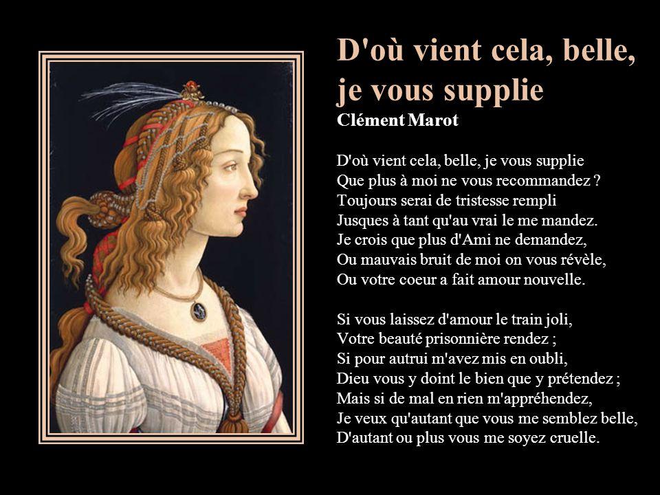 D où vient cela, belle, je vous supplie Clément Marot D où vient cela, belle, je vous supplie Que plus à moi ne vous recommandez .