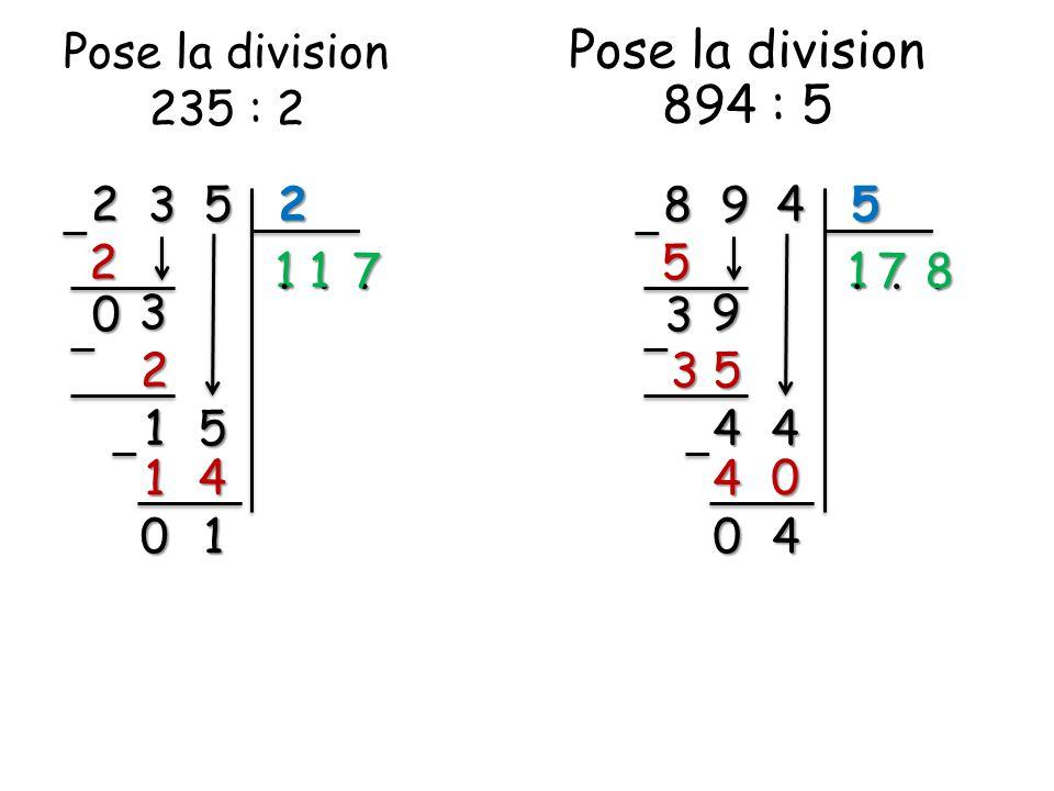 Pose la division 894 : 5 Pose la division 235 : 2 2 3 5 2 8 9 4 5 2 5