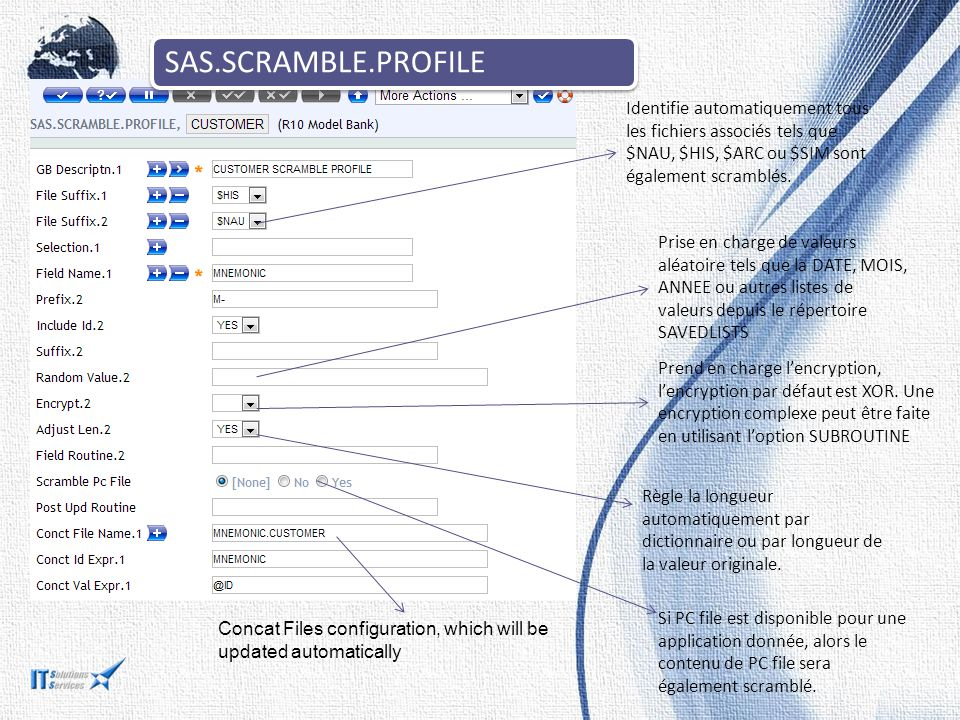 SAS.SCRAMBLE.PROFILE Identifie automatiquement tous les fichiers associés tels que $NAU, $HIS, $ARC ou $SIM sont également scramblés.