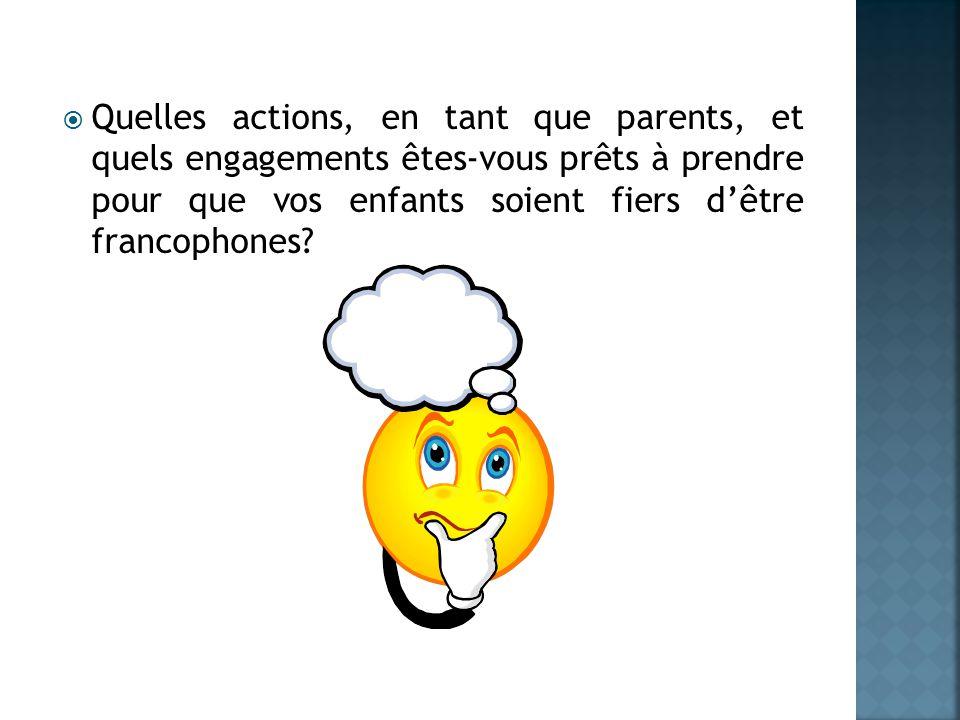 Quelles actions, en tant que parents, et quels engagements êtes-vous prêts à prendre pour que vos enfants soient fiers d'être francophones