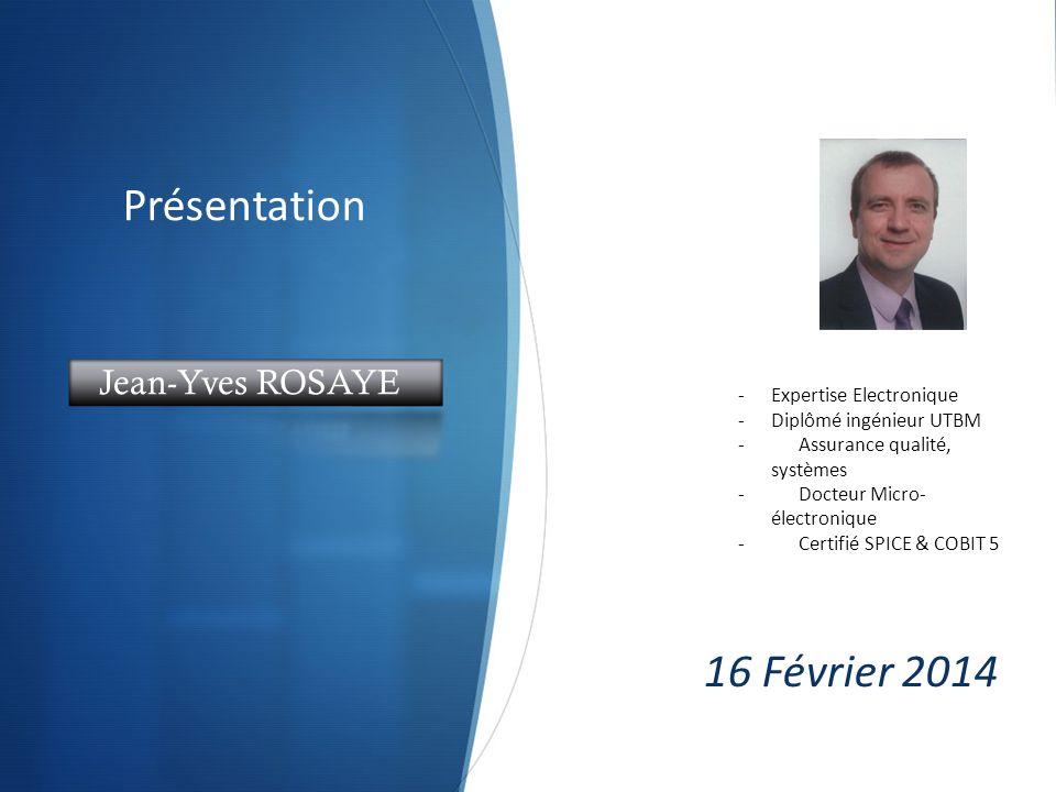 Présentation 16 Février 2014 Jean-Yves ROSAYE Expertise Electronique