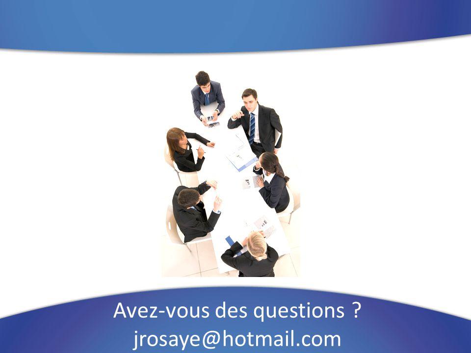 Avez-vous des questions jrosaye@hotmail.com