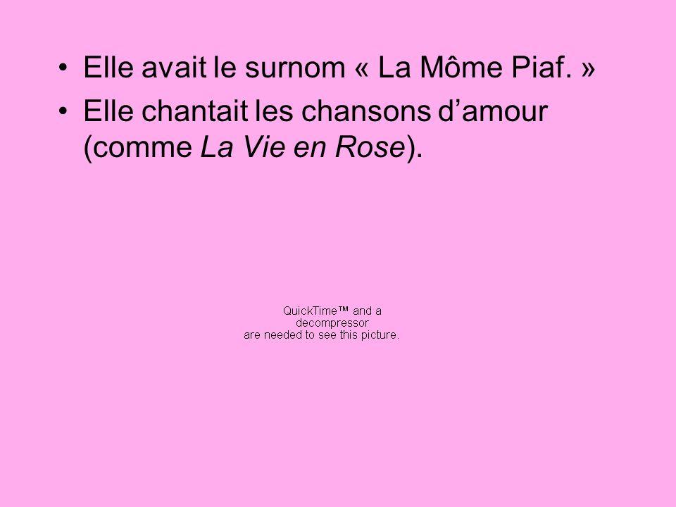 Elle avait le surnom « La Môme Piaf. »