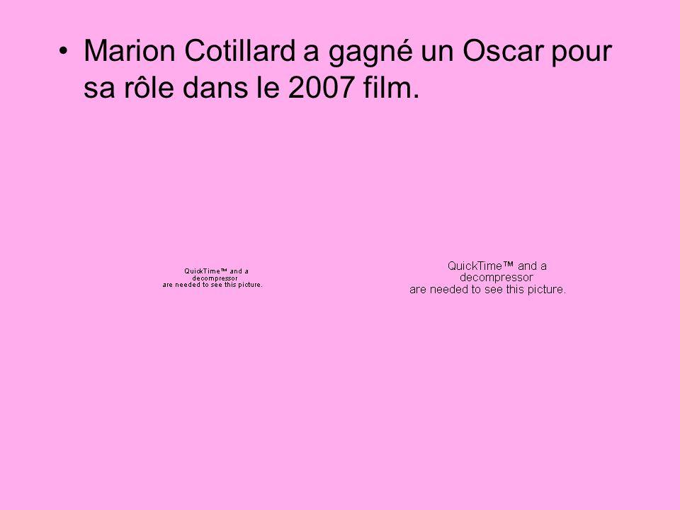 Marion Cotillard a gagné un Oscar pour sa rôle dans le 2007 film.