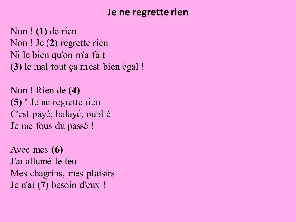 Je ne regrette rien Non ! (1) de rien Non ! Je (2) regrette rien