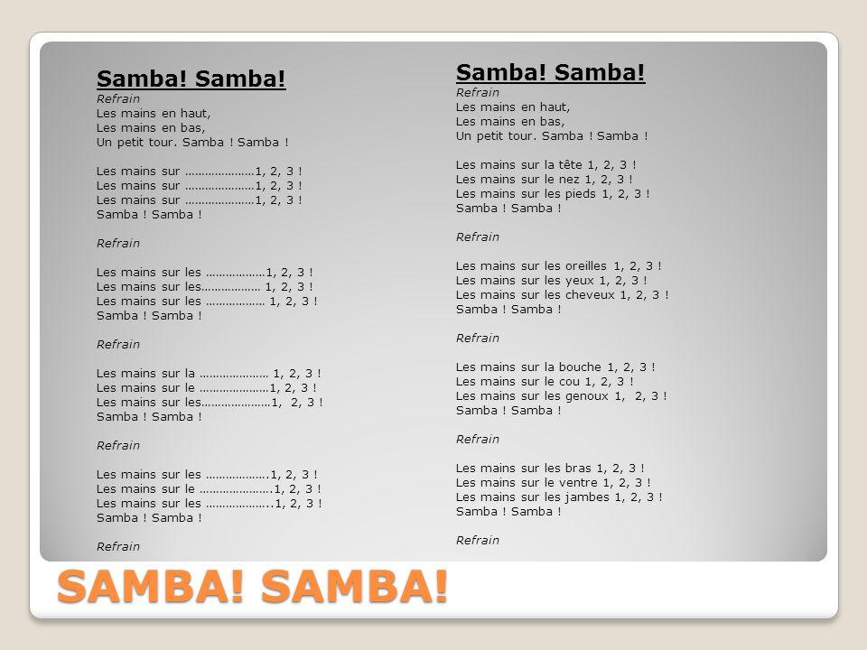SAMBA! SAMBA! Samba! Samba! Samba! Samba! Refrain Les mains en haut,