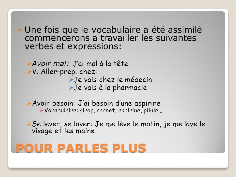 Une fois que le vocabulaire a été assimilé commencerons a travailler les suivantes verbes et expressions:
