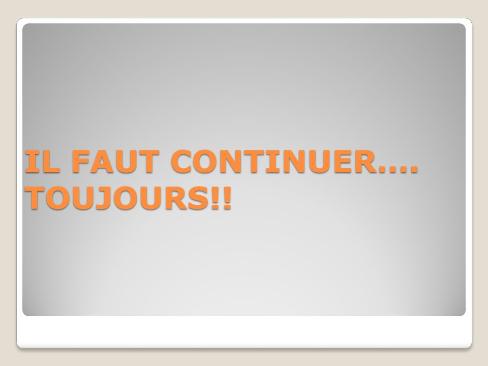 IL FAUT CONTINUER…. TOUJOURS!!