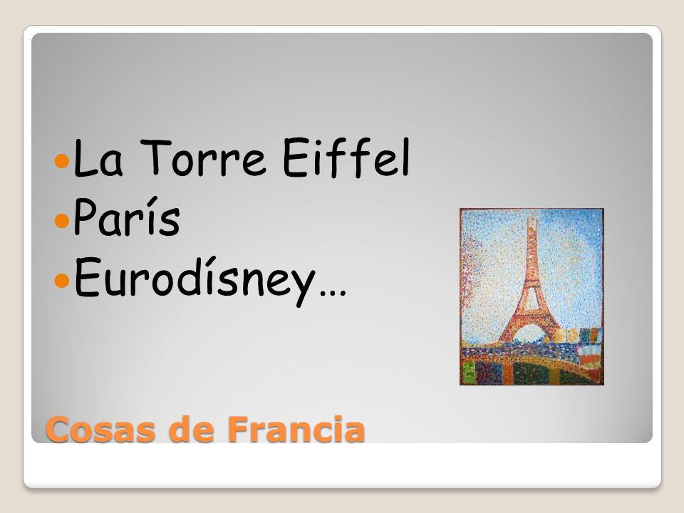 La Torre Eiffel París Eurodísney… Cosas de Francia
