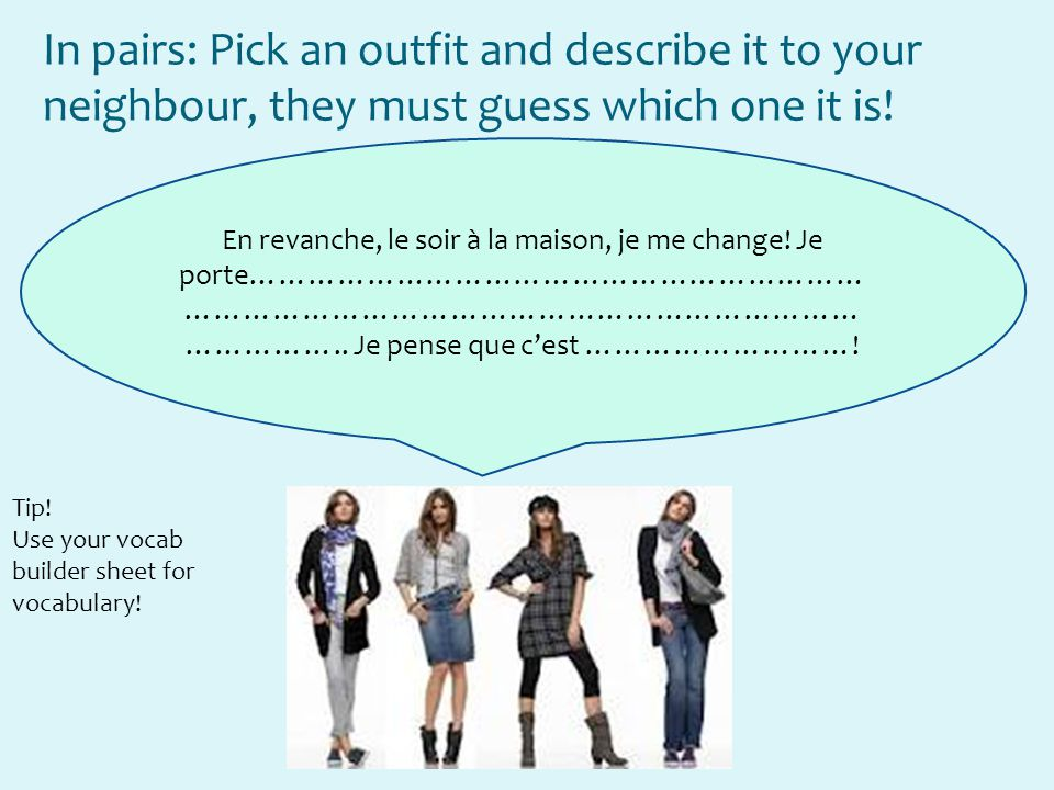 In pairs: Pick an outfit and describe it to your neighbour, they must guess which one it is!