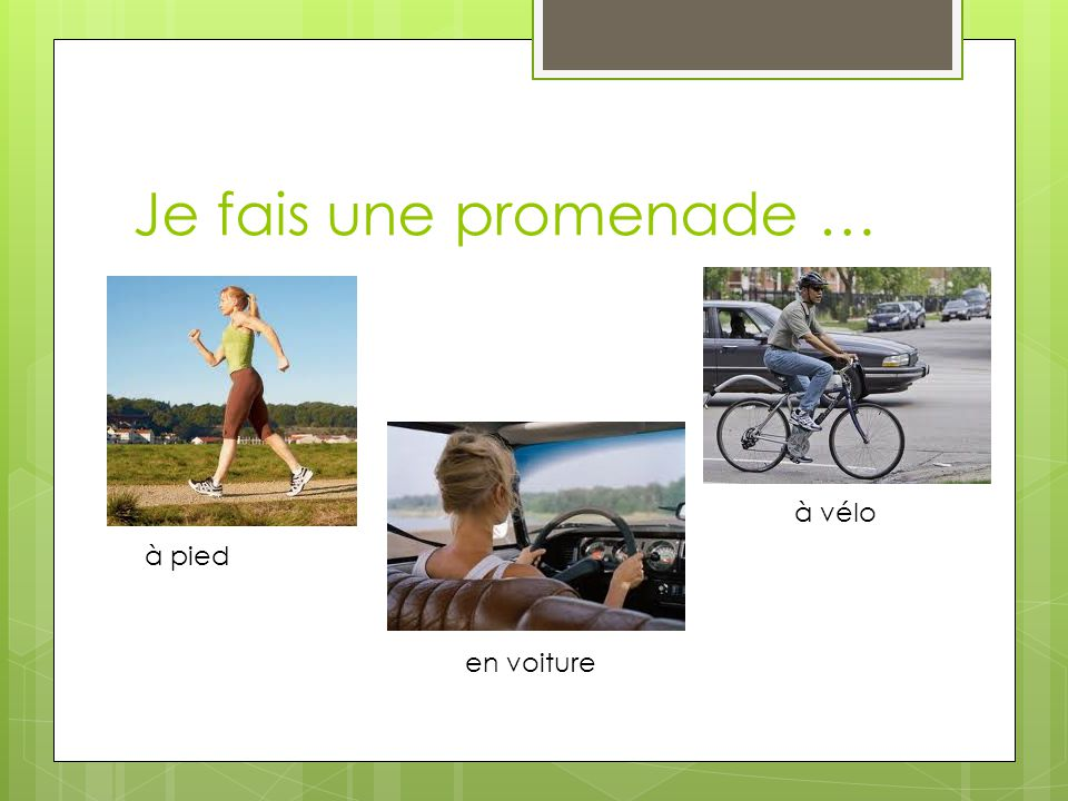 Je fais une promenade … à vélo à pied en voiture