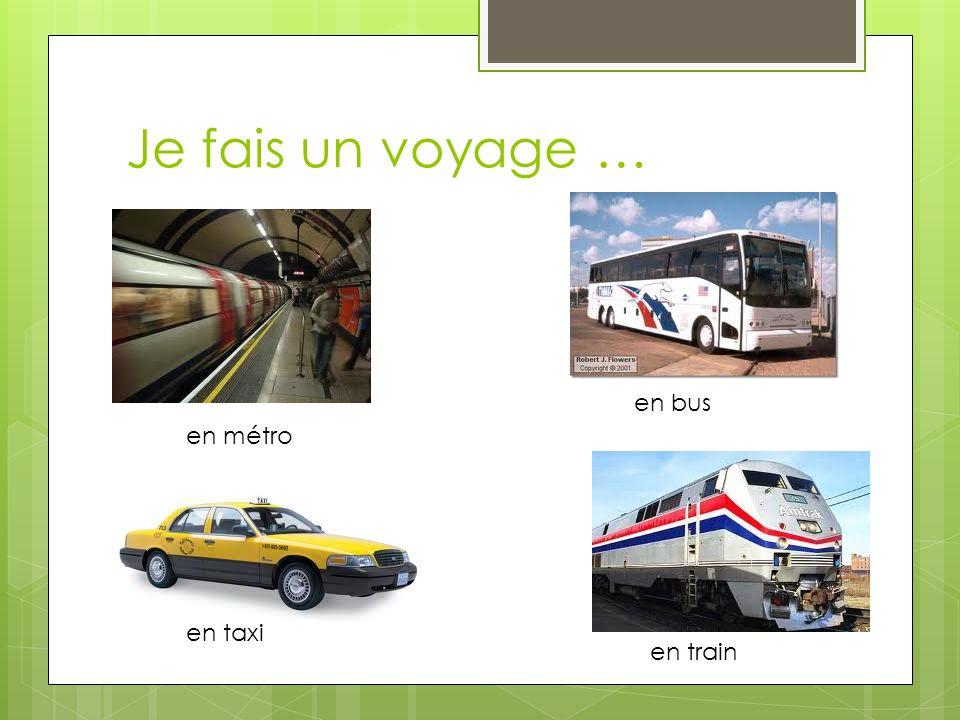 Je fais un voyage … en bus en métro en taxi en train