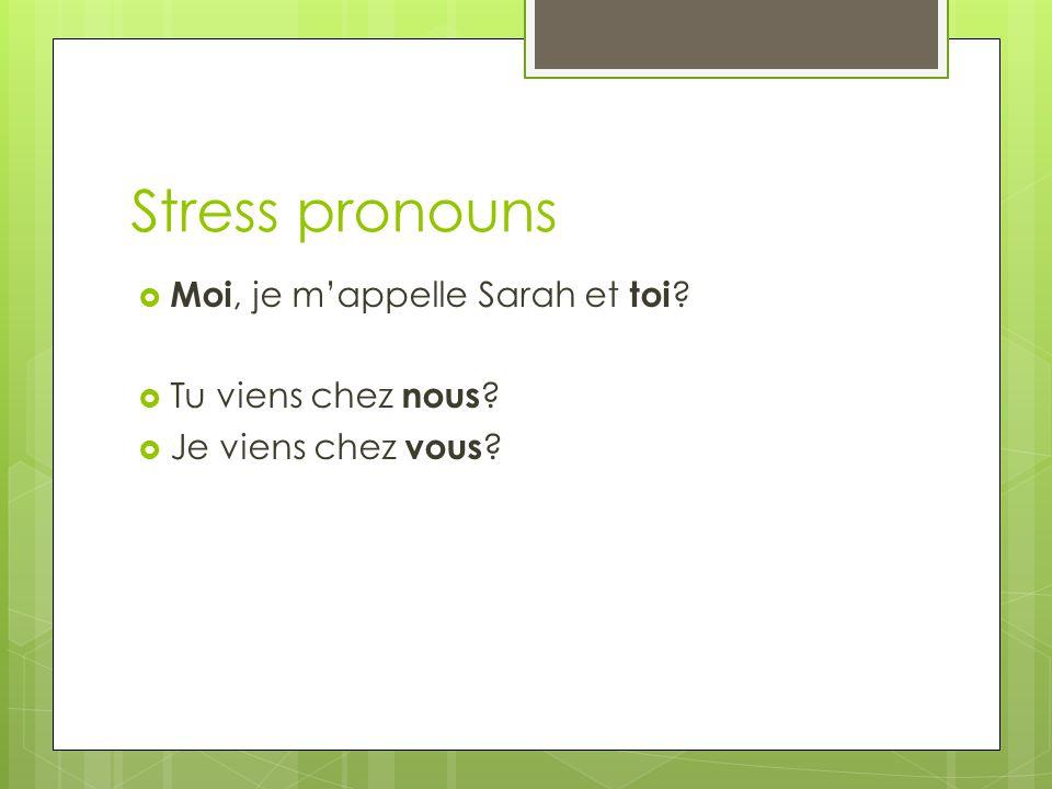 Stress pronouns Moi, je m'appelle Sarah et toi Tu viens chez nous