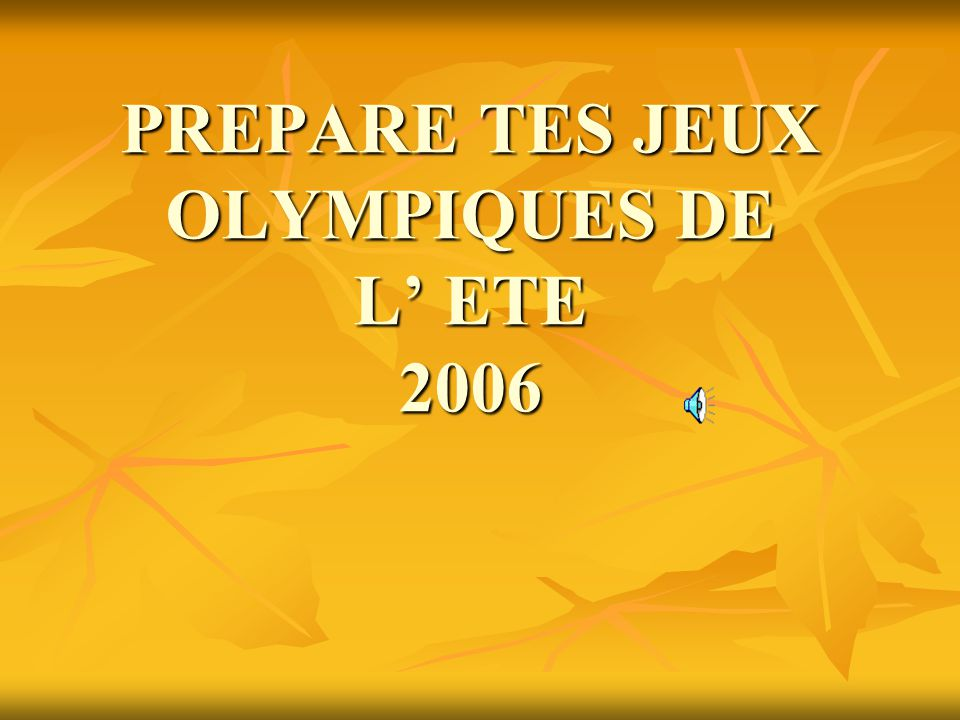 PREPARE TES JEUX OLYMPIQUES DE L' ETE 2006