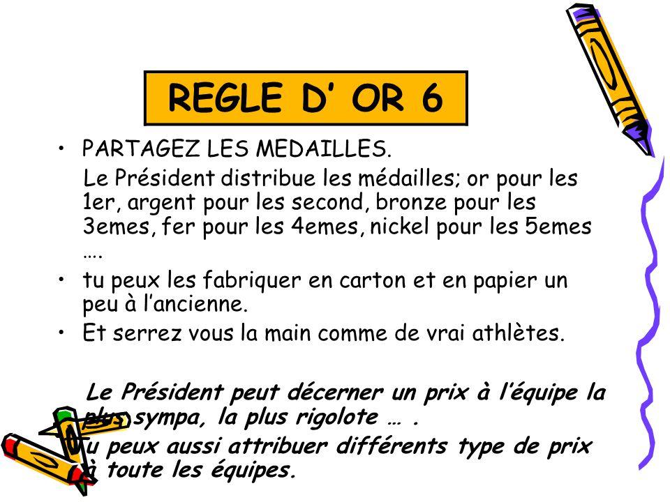 REGLES D' OR 6 REGLE D' OR 6 PARTAGEZ LES MEDAILLES.