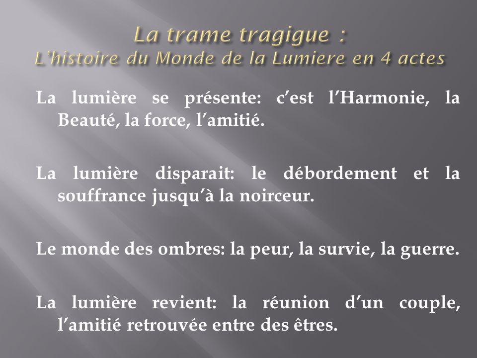 La trame tragigue : L'histoire du Monde de la Lumiere en 4 actes