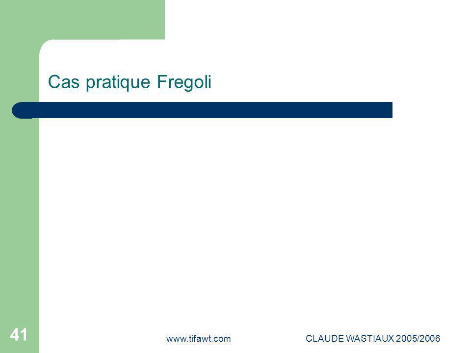 Cas pratique Fregoli www.tifawt.com CLAUDE WASTIAUX 2005/2006