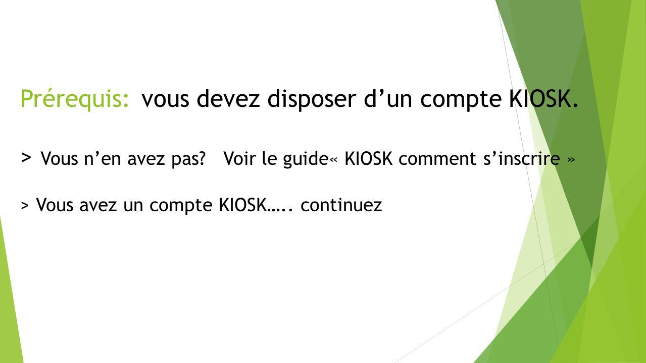 Prérequis:. vous devez disposer d'un compte KIOSK
