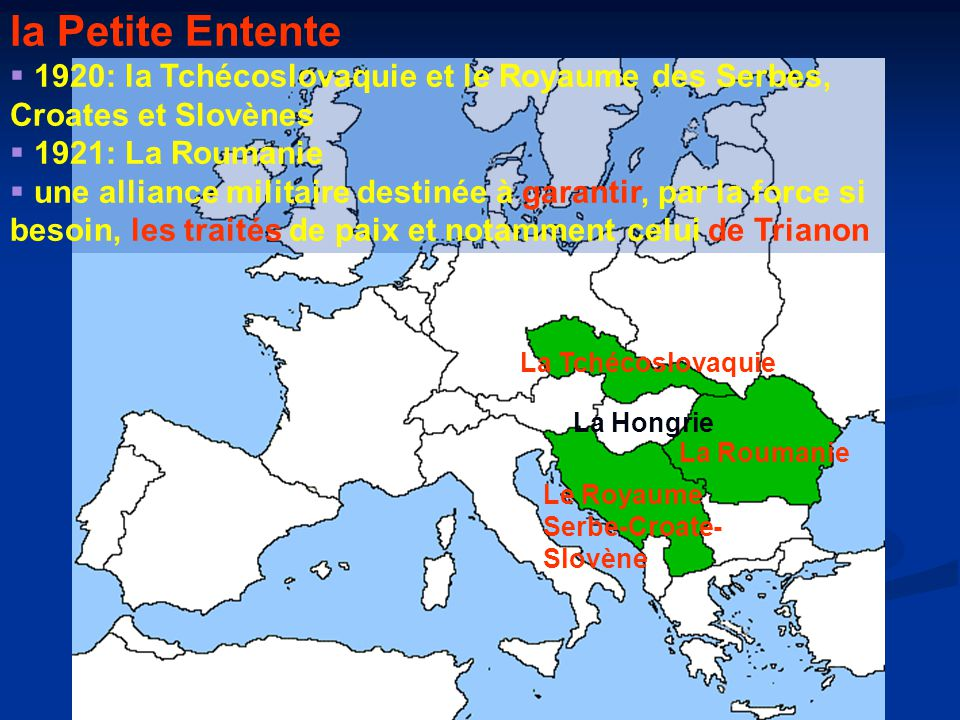 la Petite Entente 1920: la Tchécoslovaquie et le Royaume des Serbes, Croates et Slovènes. 1921: La Roumanie.
