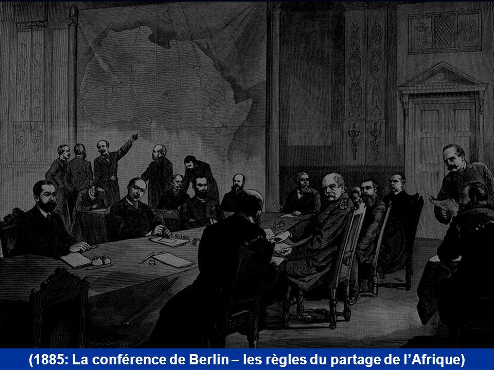 (1885: La conférence de Berlin – les règles du partage de l'Afrique)