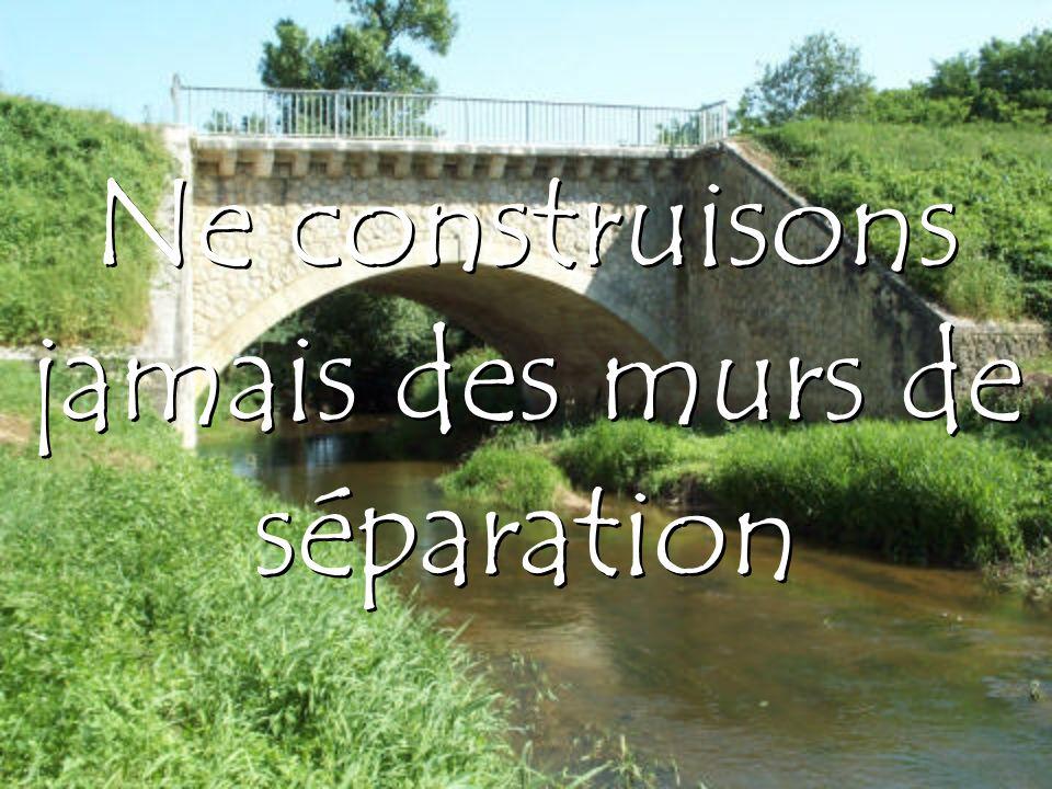 Ne construisons jamais des murs de séparation