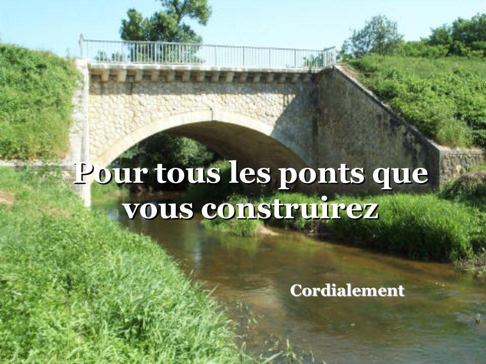 Pour tous les ponts que vous construirez