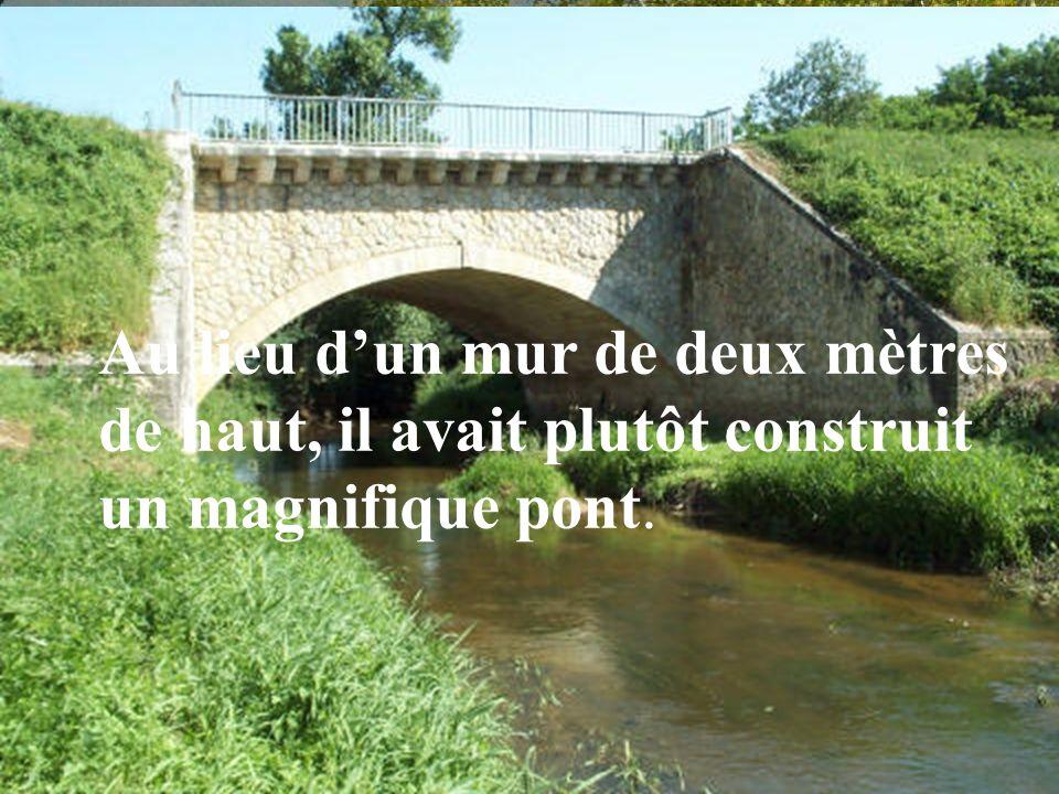 Au lieu d'un mur de deux mètres de haut, il y avait plutôt un pont.
