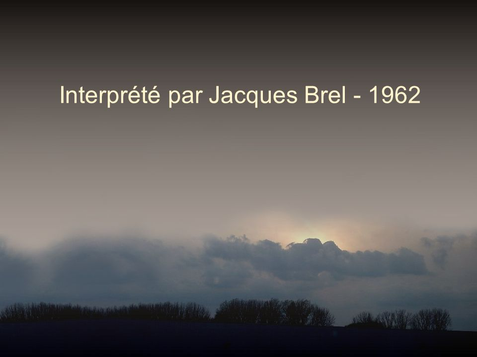Interprété par Jacques Brel - 1962