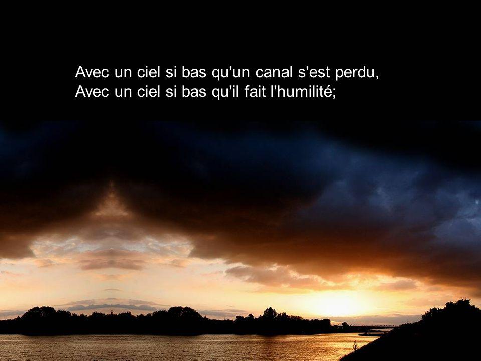 Avec un ciel si bas qu un canal s est perdu,