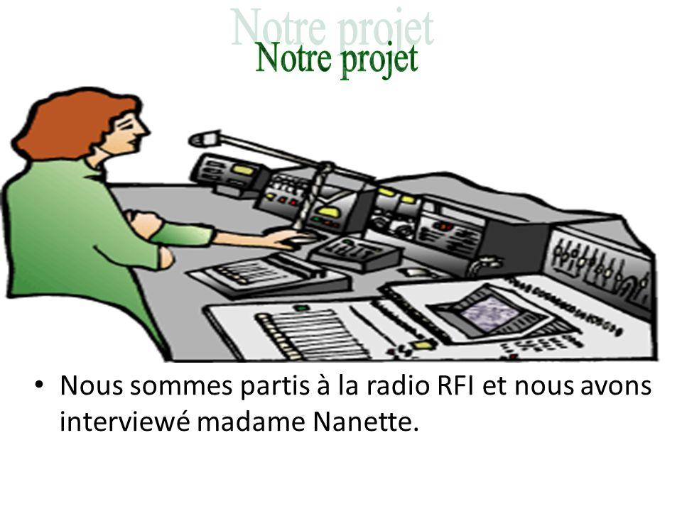 Notre projet Nous sommes partis à la radio RFI et nous avons interviewé madame Nanette.