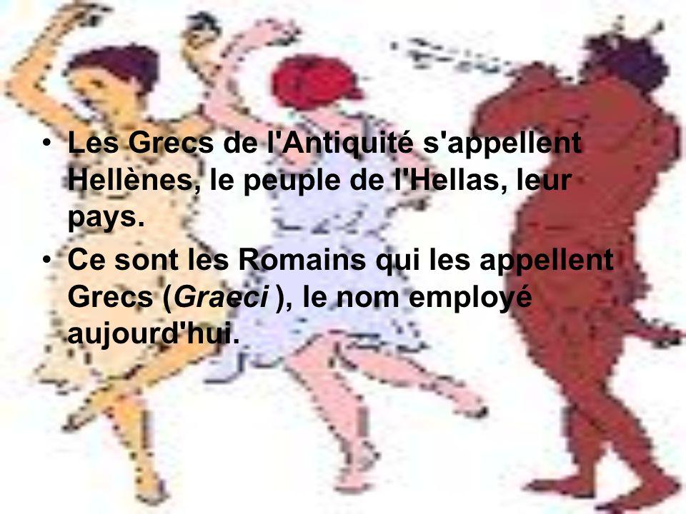 Les Grecs de l Antiquité s appellent Hellènes, le peuple de l Hellas, leur pays.