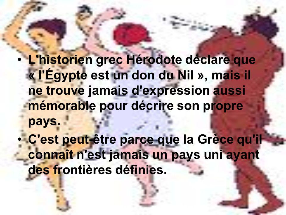 L historien grec Hérodote déclare que « l Égypte est un don du Nil », mais il ne trouve jamais d expression aussi mémorable pour décrire son propre pays.