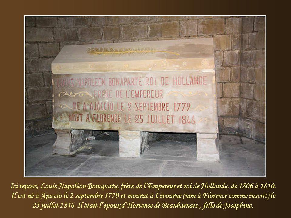 Ici repose, Louis Napoléon Bonaparte, frère de l'Empereur et roi de Hollande, de 1806 à 1810.