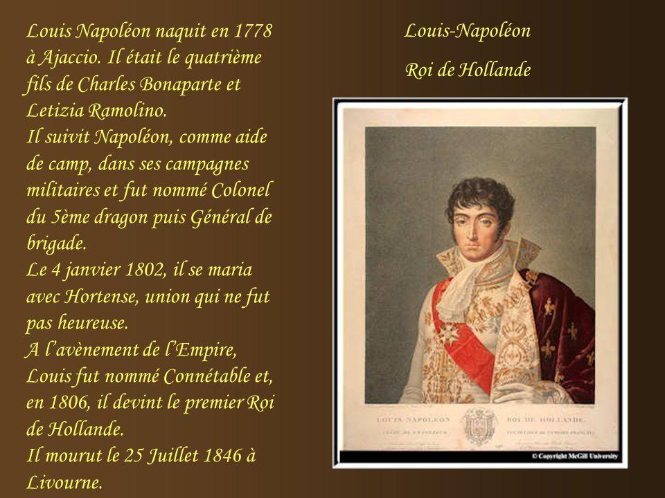 Louis Napoléon naquit en 1778 à Ajaccio