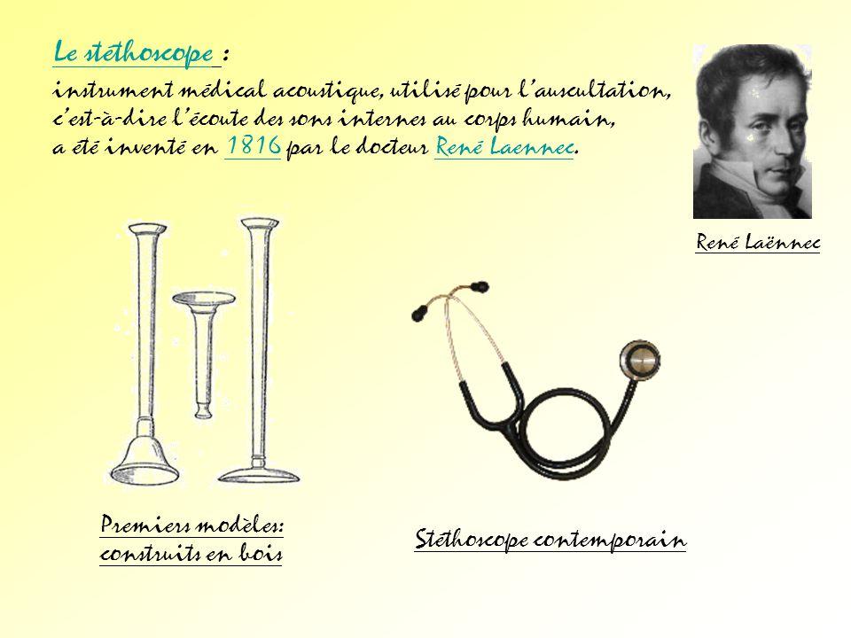 Le stéthoscope : instrument médical acoustique, utilisé pour l'auscultation, c'est-à-dire l'écoute des sons internes au corps humain,