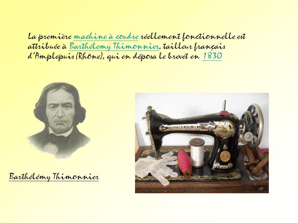 La première machine à coudre réellement fonctionnelle est attribuée à Barthélemy Thimonnier, tailleur français d'Amplepuis (Rhône), qui en déposa le brevet en 1830